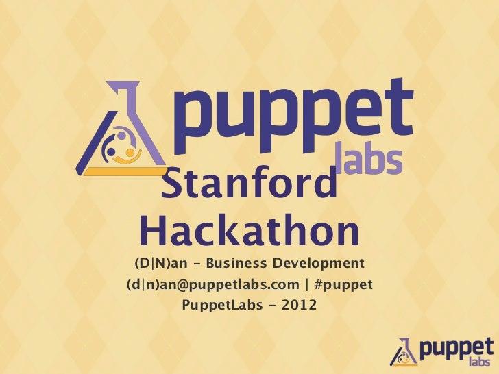 Stanford Hackathon (D|N)an - Business Development(d|n)an@puppetlabs.com | #puppet       PuppetLabs - 2012