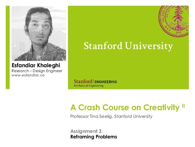 A Crash Course on Creativity IIProfessor Tina Seelig, Stanford UniversityStanford UniversityEsfandiar KhaleghiResearch – D...