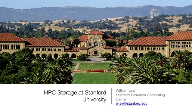 HPC Storage at Stanford University !  William Law Stanford Research Computing Center wlaw@stanford.edu !