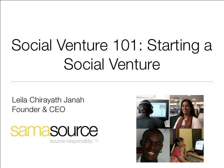 Social Venture 101: Starting a         Social Venture  Leila Chirayath Janah Founder & CEO              source responsibly...