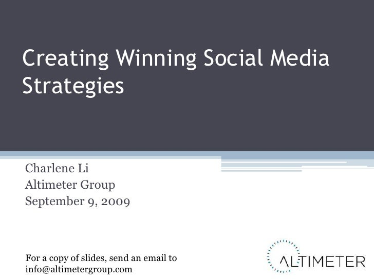 Creating Winning Social Media Strategies<br />Charlene Li<br />Altimeter Group<br />September 9, 2009<br />For a copy of s...