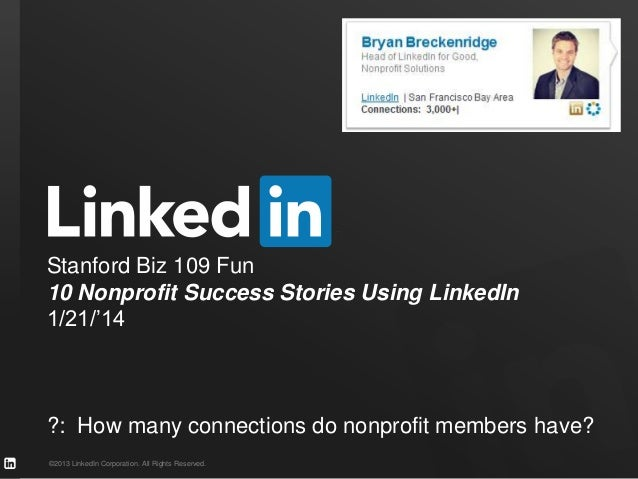Stanford Biz 109 Fun 10 Nonprofit Success Stories Using LinkedIn 1/21/'14  ?: How many connections do nonprofit members ha...