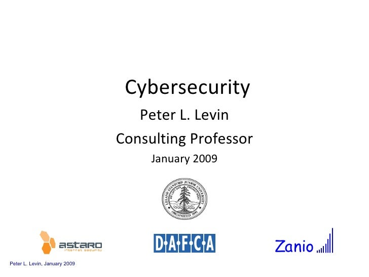 Cybersecurity Peter L. Levin Consulting Professor January 2009