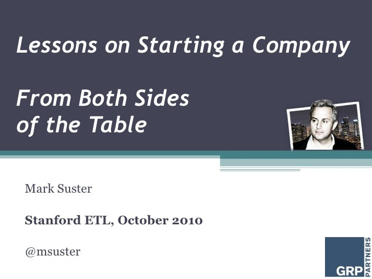 Lessons on Starting a Company From Both Sides  of the Table Mark Suster Stanford ETL, October 2010 @msuster