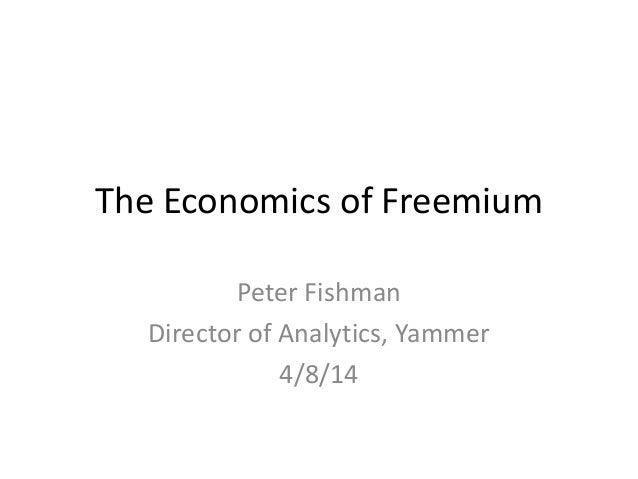 The Economics of Freemium Peter Fishman Director of Analytics, Yammer 4/8/14
