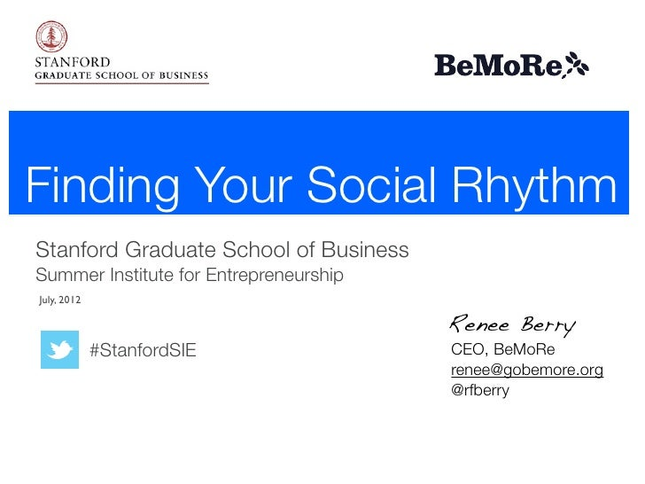Finding Your Social RhythmStanford Graduate School of BusinessSummer Institute for EntrepreneurshipJuly, 2012             ...