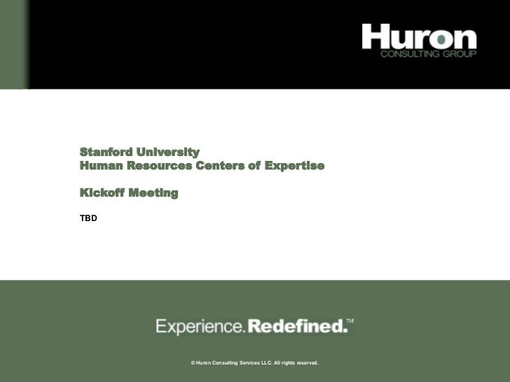 Stanford University    Human Resources Centers of Expertise    Kickoff Meeting    TBD1                     © Huron Consult...