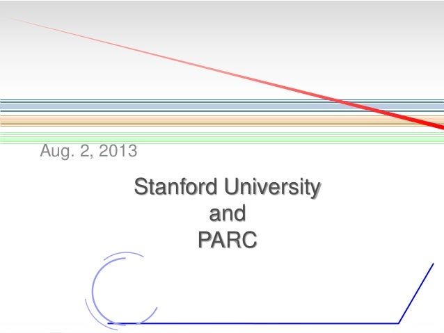 Aug. 2, 2013  Stanford University and PARC  1