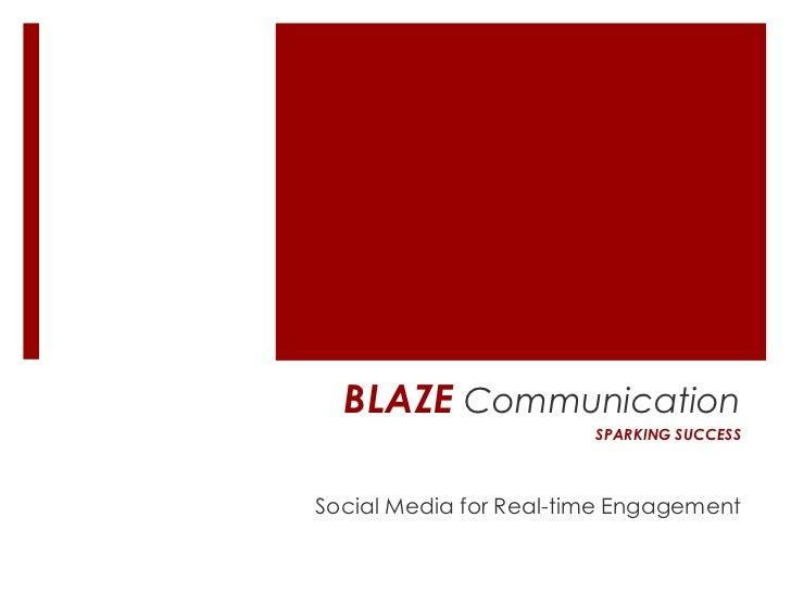 BLAZE Communication                        SPARKING SUCCESSSocial Media for Real-time Engagement