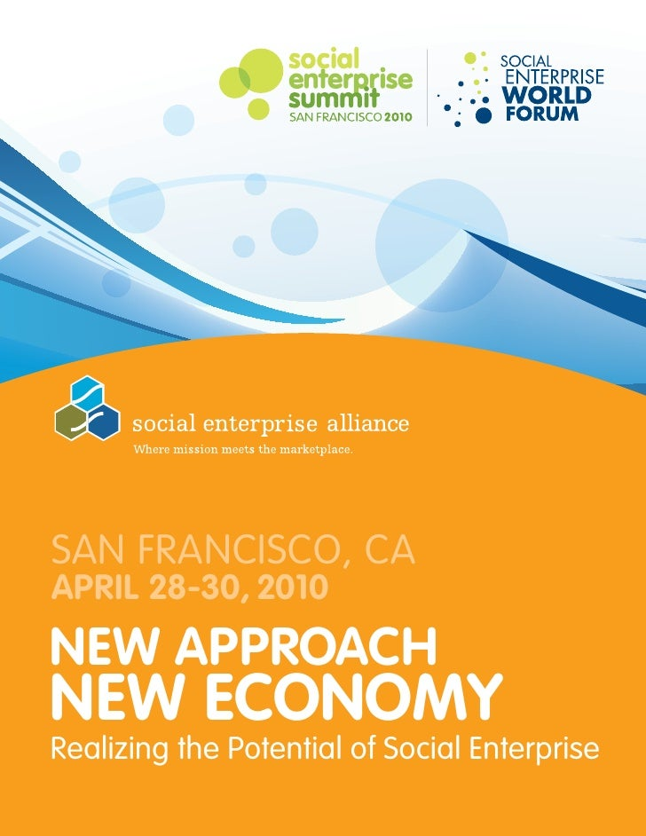SAN FRANCISCO, CAAPRIL 28-30, 2010New APPROACHNew eCONOMYRealizing the Potential of Social Enterprise