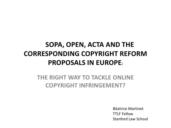 SOPA, OPEN, ACTA AND THECORRESPONDING COPYRIGHT REFORM      PROPOSALS IN EUROPE:   THE RIGHT WAY TO TACKLE ONLINE     COPY...