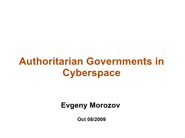 Authoritarian Governments in          Cyberspace           Evgeny Morozov            Oct 08/2009
