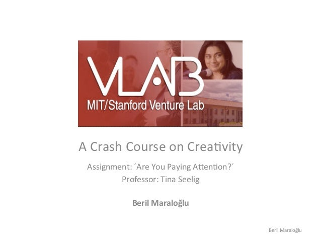 A Crash Course on Crea,vity   Assignment: ´Are You Paying A7en,on?´                 Professor: Tin...