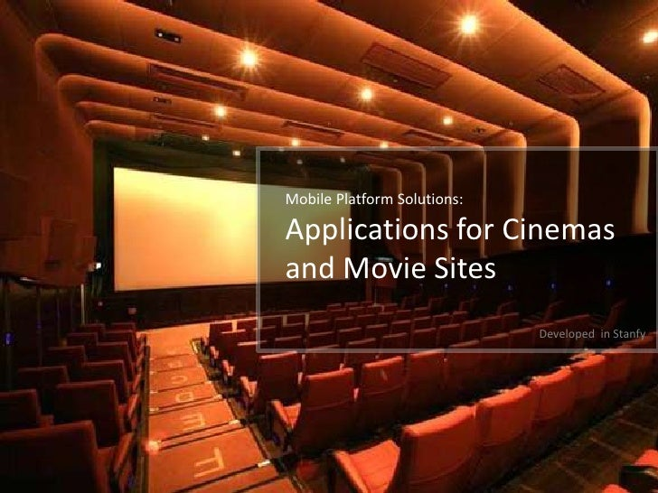 Mobile Platform Solutions:Applications for Cinemasand Movie Sites                             Developed in Stanfy