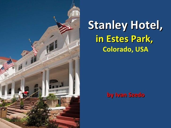 Stanley Hotel, in Estes Park,  Colorado, USA   by Ivan Szedo