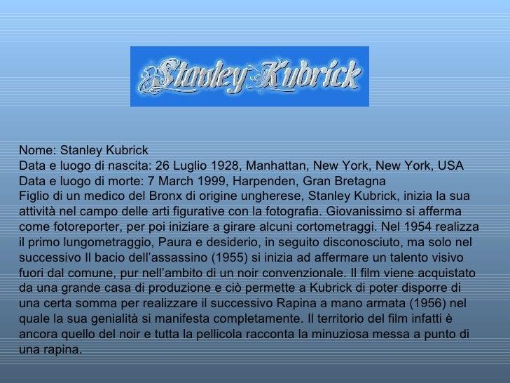 Nome: Stanley Kubrick Data e luogo di nascita: 26 Luglio 1928, Manhattan, New York, New York, USA Data e luogo di morte: 7...