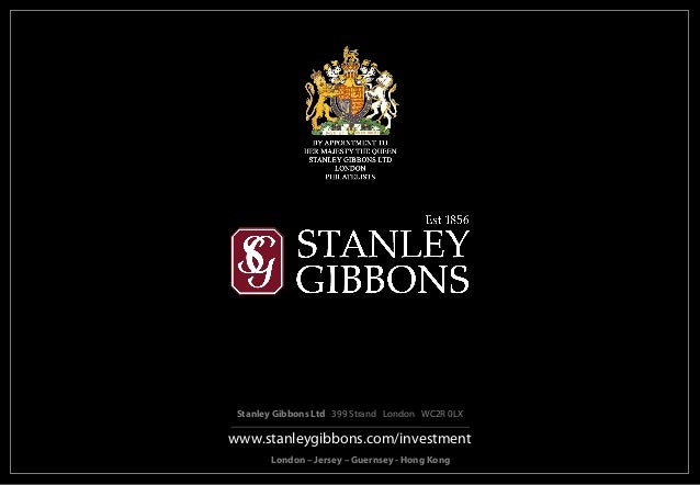 Stanley Gibbons Ltd 399 Strand London WC2R 0LXwww.stanleygibbons.com/investment        London – Jersey – Guernsey - Hong K...