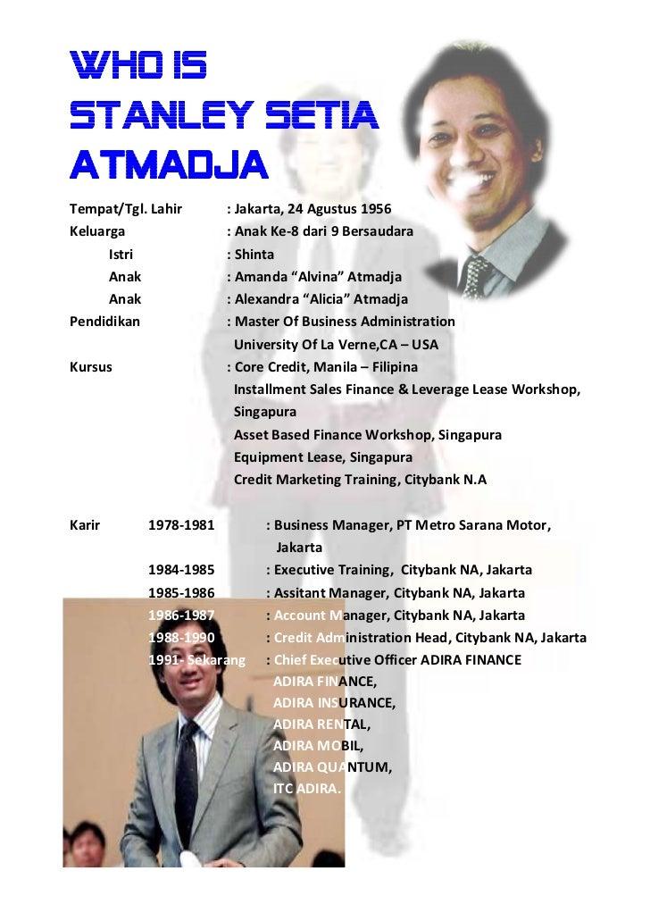 Who IsSTANLEY SETIAATMADJATempat/Tgl. Lahir      : Jakarta, 24 Agustus 1956Keluarga               : Anak Ke-8 dari 9 Bersa...
