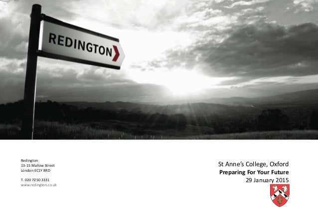 Redington 13-15 Mallow Street London EC1Y 8RD T. 020 7250 3331 www.redington.co.uk St Anne's College, Oxford Preparing For...