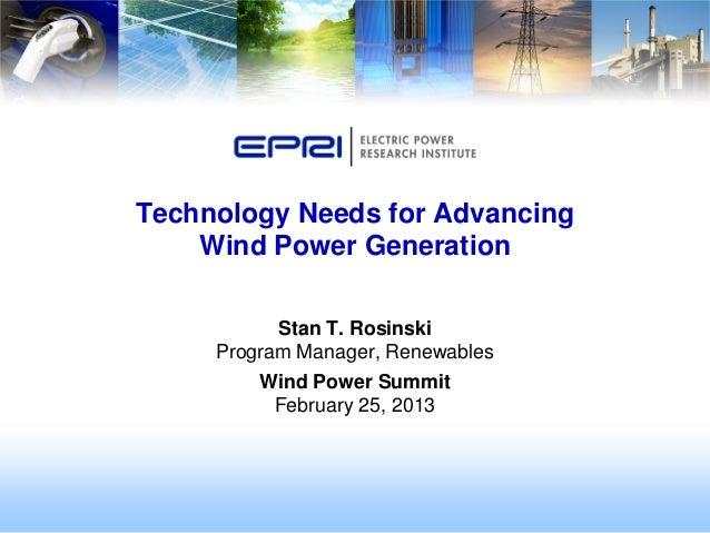 Technology Needs for Advancing    Wind Power Generation           Stan T. Rosinski     Program Manager, Renewables        ...