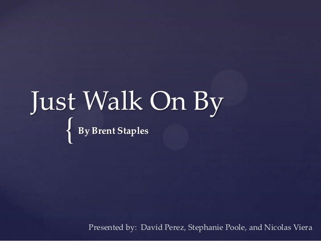 exemplification brent staples just walk on by 220 exemplification conclusion i believe that my education and  exemplification is ideally suited for letters  brent staples just walk on by:.