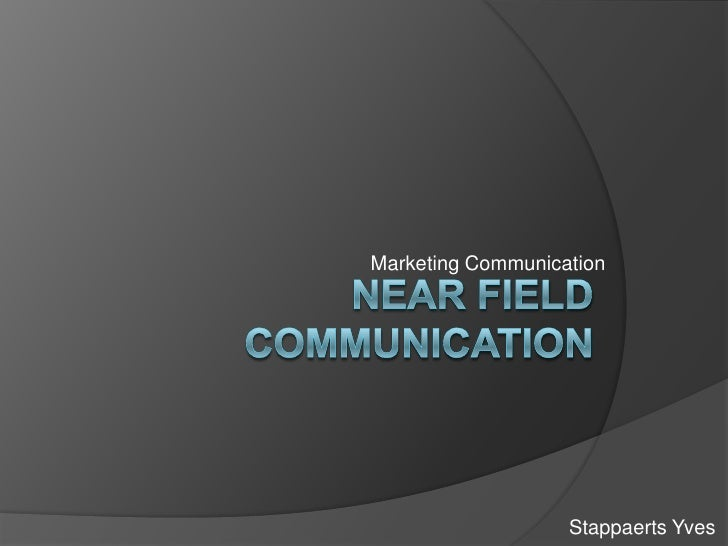 Marketing Communication<br />Near field communication<br />Stappaerts Yves<br />