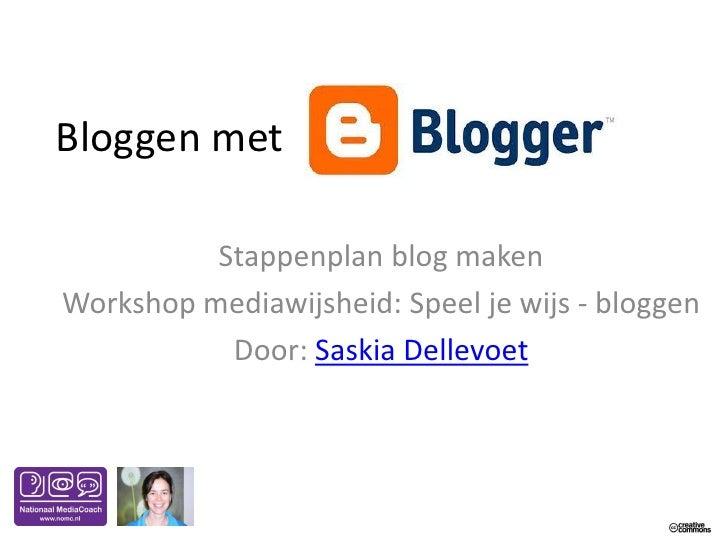 Bloggen met          Stappenplan blog makenWorkshop mediawijsheid: Speel je wijs - bloggen           Door: Saskia Dellevoet