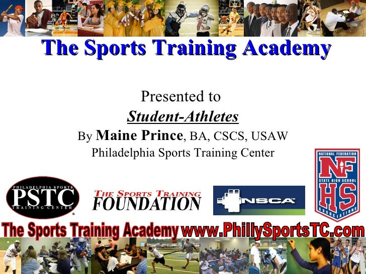 The Sports Training Academy Presented to  Student-Athletes By  Maine Prince , BA, CSCS, USAW Philadelphia Sports Training ...