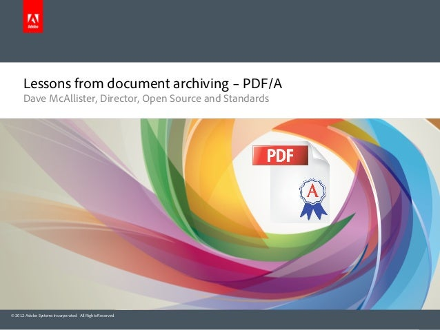 Lessons from document archiving – PDF/A      Dave McAllister, Director, Open Source and Standards© 2012 Adobe Systems Inco...