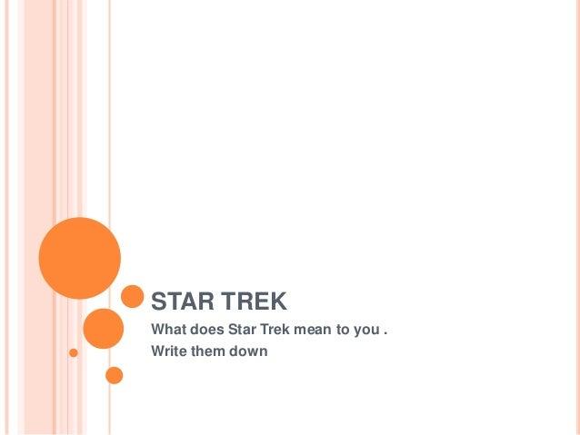 STAR TREK What does Star Trek mean to you . Write them down