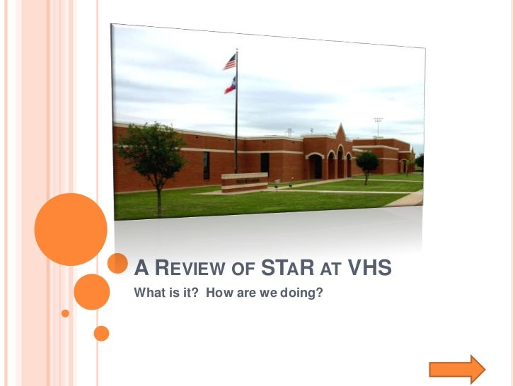 A REVIEW OF STAR AT VHSWhat is it? How are we doing?