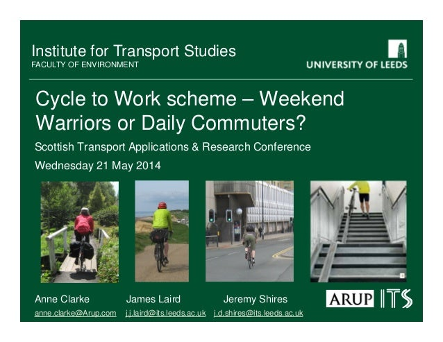Institute for Transport Studies FACULTY OF ENVIRONMENT Cycle to Work scheme – Weekend Warriors or Daily Commuters? Scottis...