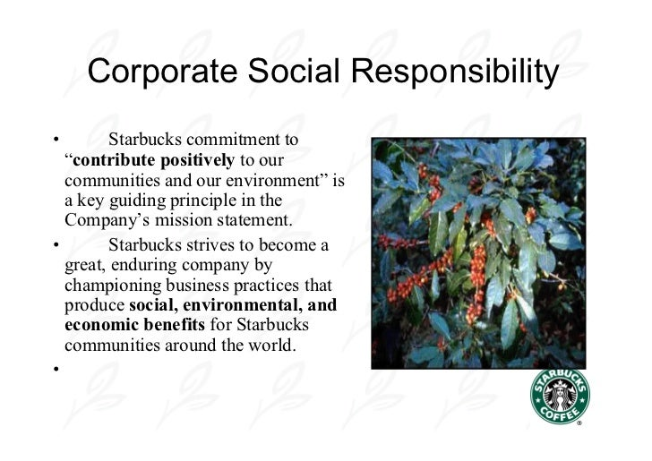 case study starbucks social responsibility More specifically, the 3 concepts of social responsibility outlined in chapter 4, of the marketing text book, (1) profit responsibility, (2) stakeholder responsibility, and (3) societal responsibility are all areas in which starbucks ® shines.