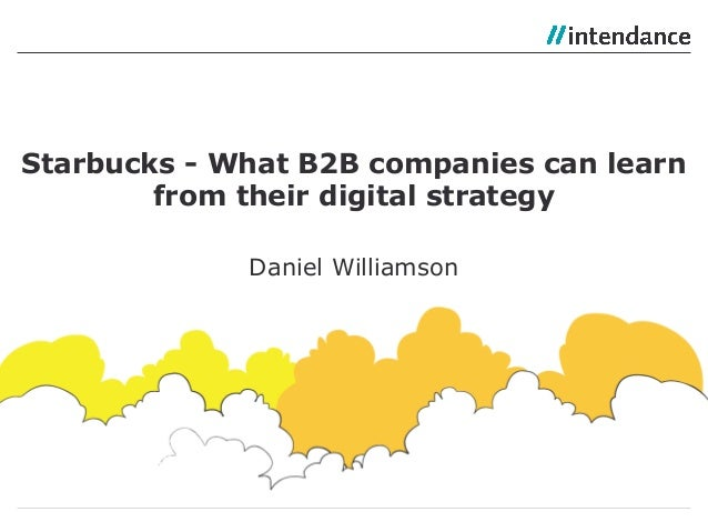 Daniel Williamson Starbucks - What B2B companies can learn from their digital strategy