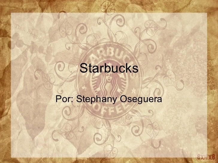Starbucks Por: Stephany Oseguera