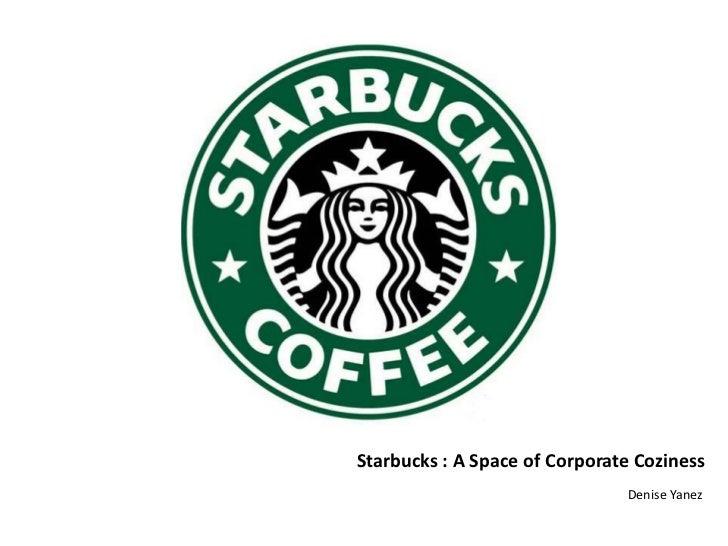 Starbucks : A Space of Corporate Coziness                               Denise Yanez