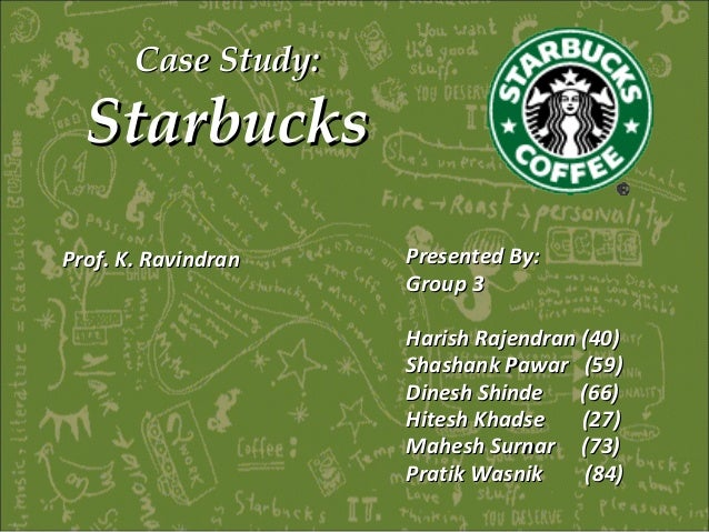 Case Study:Case Study: StarbucksStarbucks Presented By:Presented By: Group 3Group 3 Harish Rajendran (40)Harish Rajendran ...
