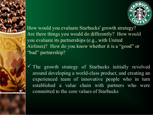 developing partnerships for quality starbucks Market research supported the development of starbucks regional partnerships to aid in starbucks service and product quality are.