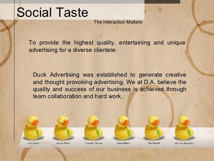 Social Taste The interaction Matters Duck Advertising was established to generate creative and thought provoking advertisi...