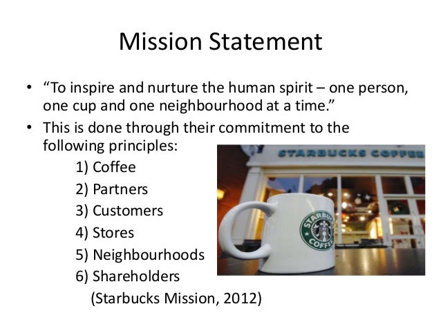 starbucks missions values and principles With a solid and well-thought-out mission statement and list of guiding principles by identifying your company's reason for being and clarifying how your products/services uniquely meet the needs of your customers, you will be fully equipped to navigate the winding path that lies ahead.