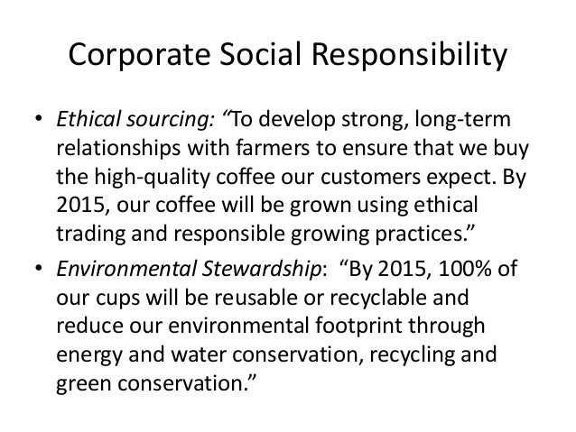 corporate social responsibility of starbucks Starbucks has made great strides in connecting with gen z  csr lets  companies reveal a new side to consumers, one that is more  z in terms of  consumer market share, corporate social responsibility needs to find a way.