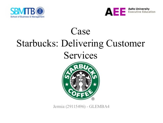starbucks delivering customer service case study View essay - starbucks: delivering customer service case study from bad 345 at dominican timothy little bad 345 case study 2 starbucks: delivering customer service.