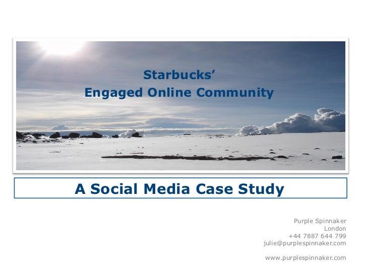 Starbucks' Engaged Online CommunityA Social Media Case Study                                Purple Spinnaker              ...