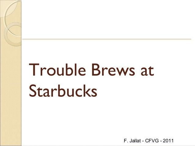 F. Jallat - CFVG - 2011Trouble Brews atStarbucks