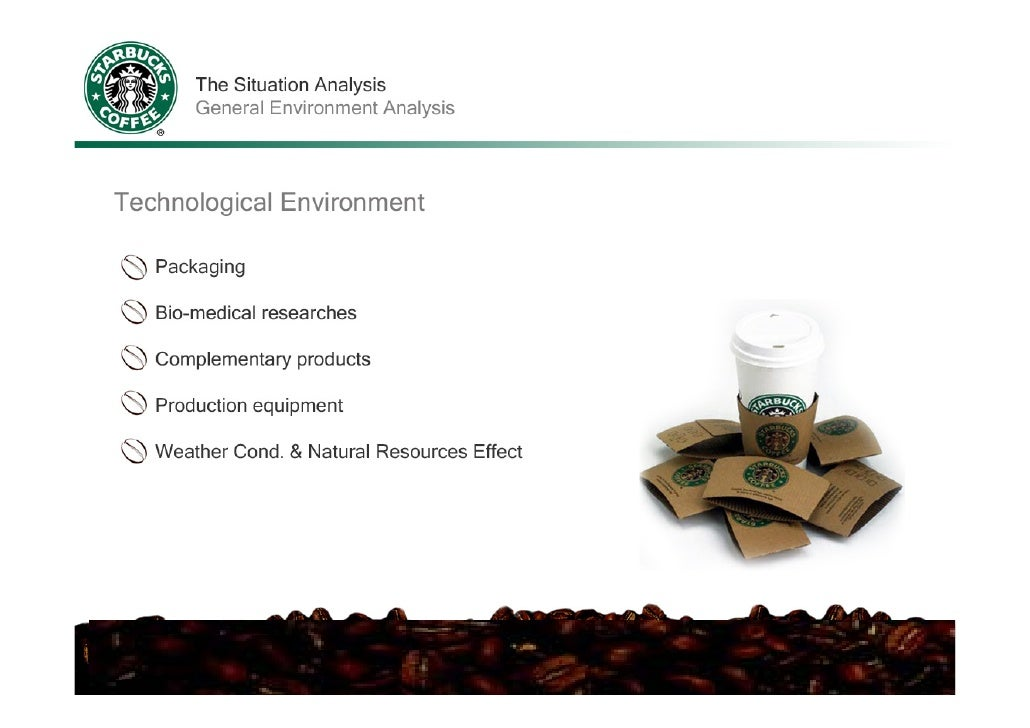 how general environment affect starbucks The six segments of the general environment are political, economic, social, technological, environmental and legal these six external segments influence a company while remaining outside the company's control the process of examining how each segment can affect a company is known as pestel.