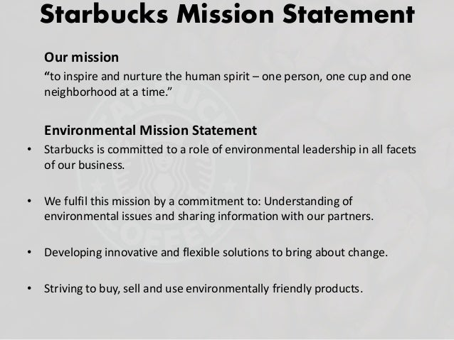 starbucks mission statement Starbucks mission and values starbucks mission to inspire and nurture the human spirit – one person, one cup and one neighborhood at a time starbucks values.