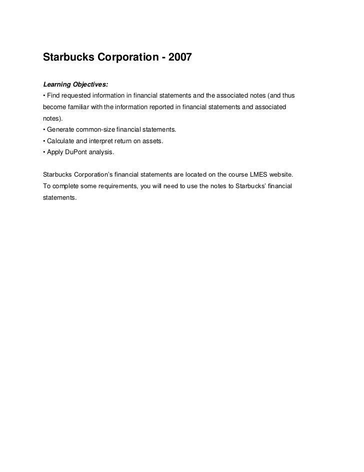 Starbucks Corporation - 2007Learning Objectives:• Find requested information in financial statements and the associated no...