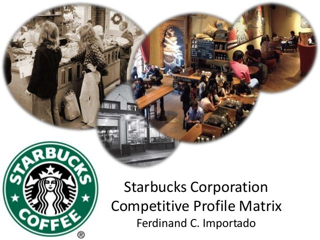 Starbucks Corporation Competitive Profile Matrix Ferdinand C. Importado
