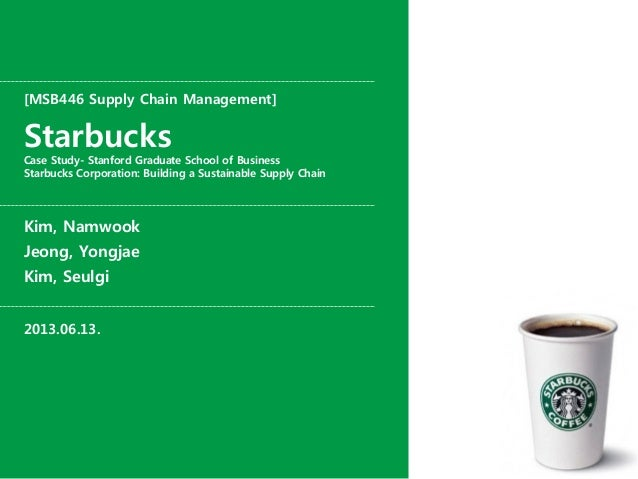 [MSB446 Supply Chain Management]StarbucksCase Study- Stanford Graduate School of BusinessStarbucks Corporation: Building a...