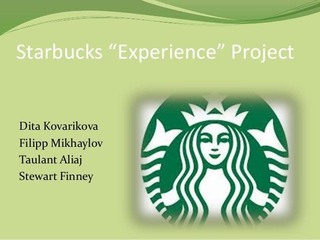 "Starbucks ""Experience"" Project Dita Kovarikova Filipp Mikhaylov Taulant Aliaj Stewart Finney"